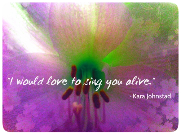 I WOULD LOVE TO SING YOU ALIVE